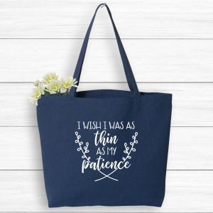 I Wish I Was As Thin As My Patience Funny Market Tote