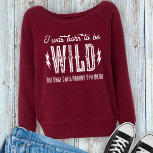 Born to Be Wild But Only Until Around 9pm Ladies Wideneck Fleece Sweatshirt