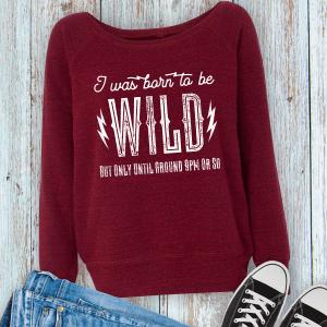 Born to Be Wild But Only Until Around 9pm Ladies Wideneck Fleece Sweatshirt