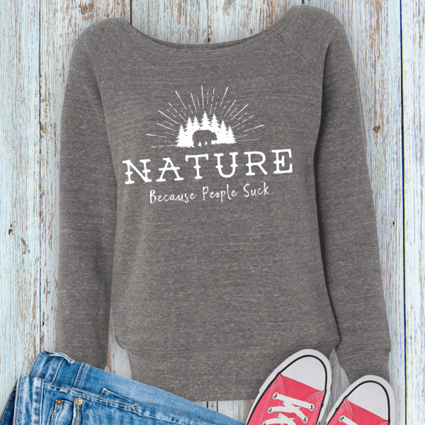 Nature Because People Suck funny introvert sweatshirt