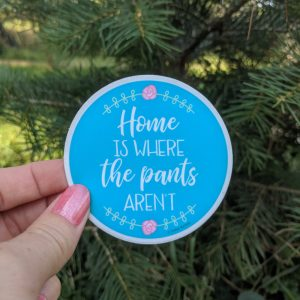 Home is Where the Pants Aren't Laptop Sticker