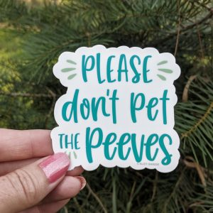 Please Don't Pet the Peeves Sticker