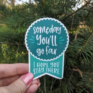 Someday You'll Go Far I Hope You Stay There snarky laptop sticker
