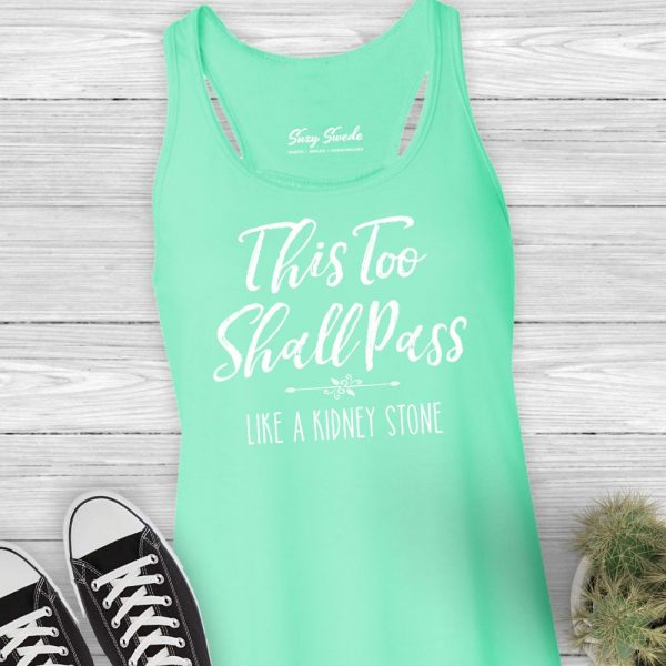 This Too Shall Pass Like a Kidney Stone Ladies Tank Top Funny Workout Tank