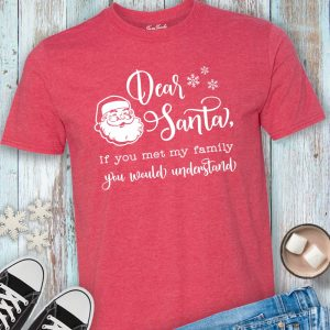 Dear Santa If You Met My Family You Would Understand funny holiday tee