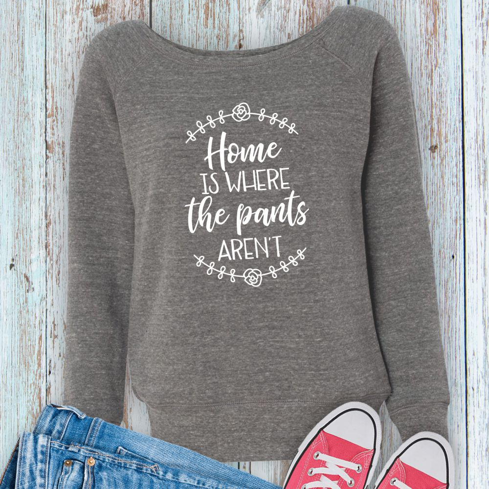 Home-Is-Where-The-Pants-Arent-Sweatshirt