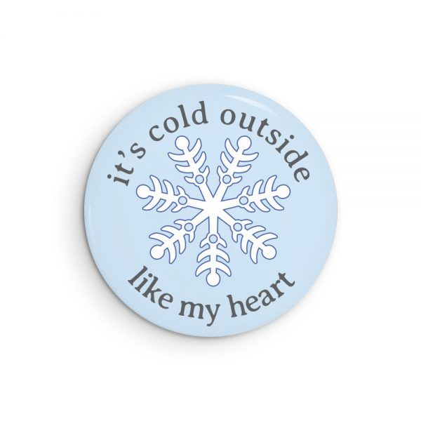 It's Cold Outside - Like My Heart Funny Pin or Magnet