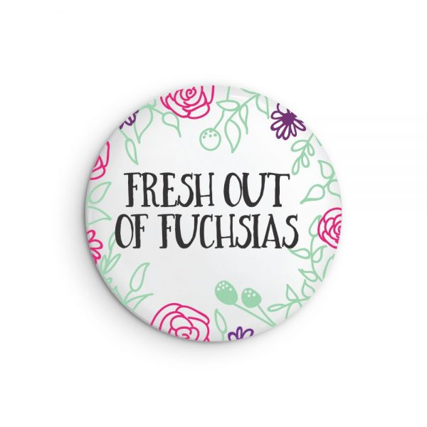 Fresh Out of Fuchsias Pin Back Button or Magnet