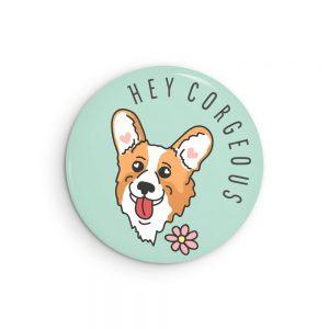Hey Corgeous Corgi Pin or Magnet