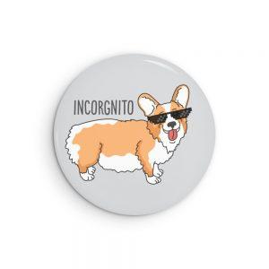 Incorgnito Corgi Pin Back Button or Magnet