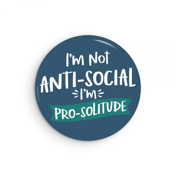 I'm Not Anti-Social I'm Pro Solitude Introvert Pin or Magnet