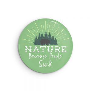 Nature Because People Suck Funny Introvert Gift Pin or Magnet