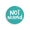 Not Normal Funny Pin Back Button or Magnet