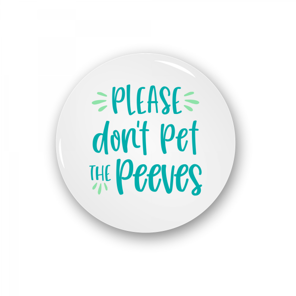 Please Don't Pet the Peeves Pin Button or Magnet