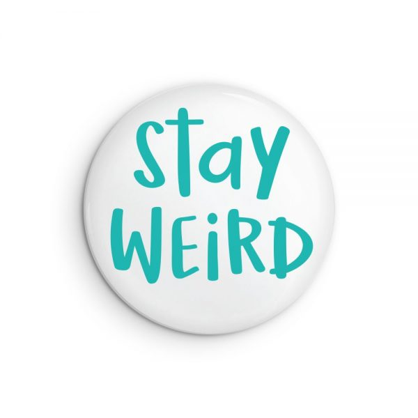 Stay Weird Pin Back Button Badge or Fridge Magnet
