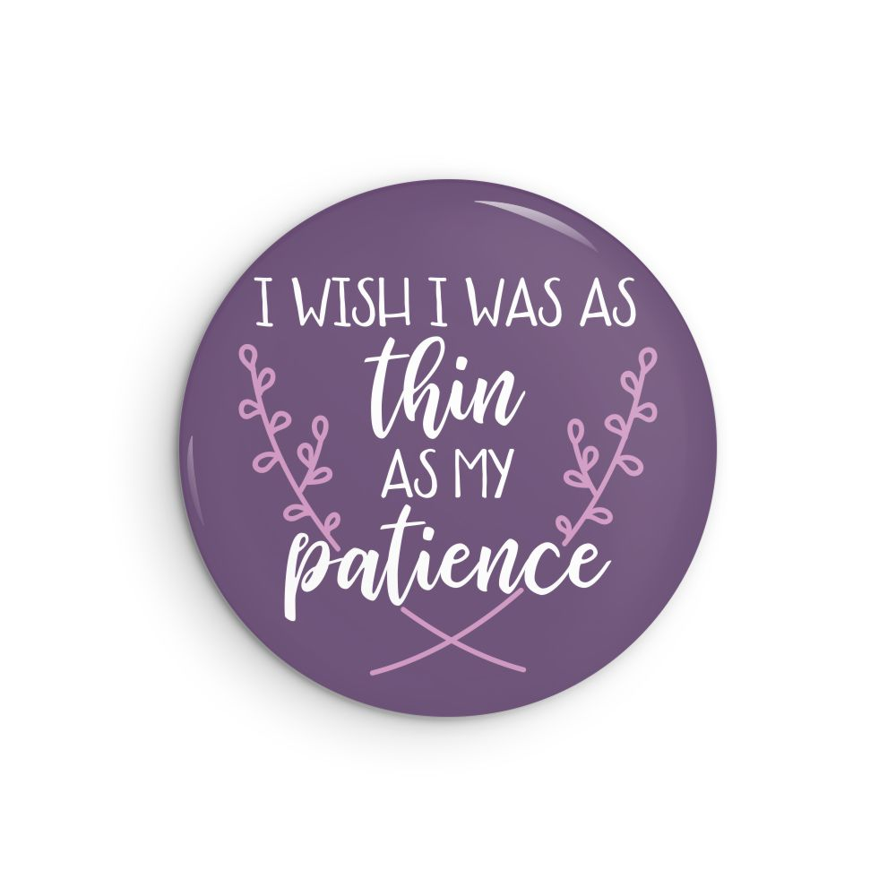 Thin As My Patience Pin