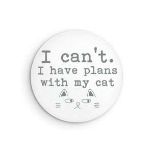 I Can't I Have Plans With My Cat Introvert Pin Back Button or Magnet