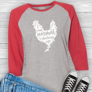 I Was Normal 3 Chickens Ago Funny Chicken Shirt