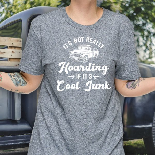 It's Not Really Hoarding If It's Cool Junk Tee Shirt